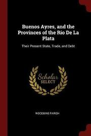 Buenos Ayres, and the Provinces of the Rio de la Plata by Woodbine Parish image