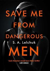 Save Me from Dangerous Men by S. A. Lelchuk