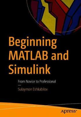Beginning MATLAB and Simulink by Sulaymon Eshkabilov