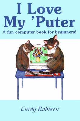I Love My 'Puter: A Fun Computer Book for Beginners! by Cindy Robison image