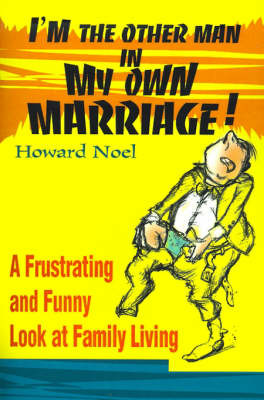 I'm the Other Man in My Own Marriage!: A Frustrating and Funny Look at Family Living by Howard Noel image
