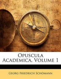 Opuscula Academica, Volume 1 by Georg Friedrich Schmann