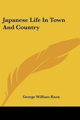 Japanese Life in Town and Country by George William Knox image