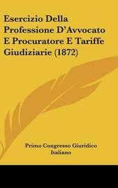 Esercizio Della Professione D'Avvocato E Procuratore E Tariffe Giudiziarie (1872) by Primo Congresso Giuridico Italiano image