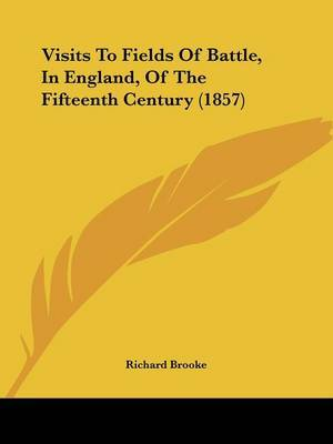 Visits to Fields of Battle, in England, of the Fifteenth Century (1857) by Richard Brooke image