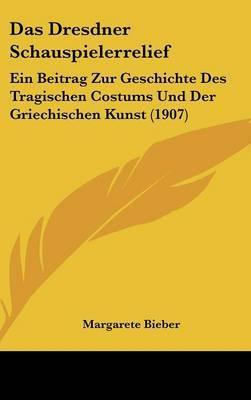 Das Dresdner Schauspielerrelief: Ein Beitrag Zur Geschichte Des Tragischen Costums Und Der Griechischen Kunst (1907) by Margarete Bieber image