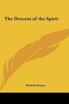 The Descent of the Spirit by Rudolf Steiner