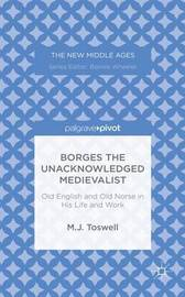 Borges the Unacknowledged Medievalist by M J Toswell