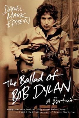 The Ballad of Bob Dylan | Daniel Mark Epstein Book | Buy Now | at