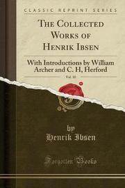 The Collected Works of Henrik Ibsen, Vol. 10 by Henrik Ibsen