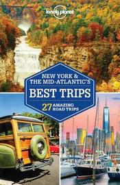 Lonely Planet New York & the Mid-Atlantic's Best Trips by Lonely Planet