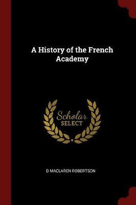 A History of the French Academy by D MacLaren Robertson image