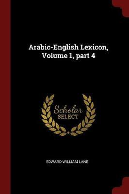 Arabic-English Lexicon, Volume 1, Part 4 by Edward William Lane