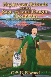 Haylee Own Kahnuh and the Sage of Land Dragon Mountain by C E R Ellwood