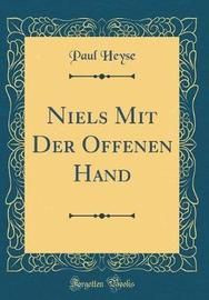 Niels Mit Der Offenen Hand (Classic Reprint) by Paul Heyse image