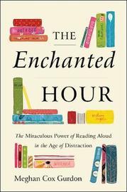 The Enchanted Hour by Meghan Cox Gurdon