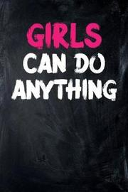 Girls Can Do Anything by Sports & Hobbies Printing
