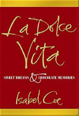 La Dolce Vita: Sweet Dreams and Chocolate Memories by Isabel Coe image