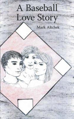 A Baseball Love Story by Mark Altchek image
