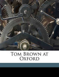 Tom Brown at Oxford by Thomas Hughes, Msc