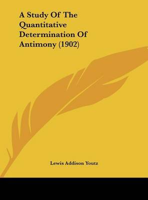 A Study of the Quantitative Determination of Antimony (1902) by Lewis Addison Youtz image