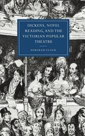 Dickens, Novel Reading, and the Victorian Popular Theatre by Deborah Vlock image