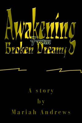 Awakening from Broken Dreams by Mariah Andrews