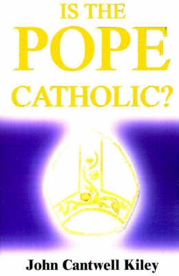 Is the Pope Catholic?: A Novel Autobiography by John Cantwell Kiley Ph.D. M.D.