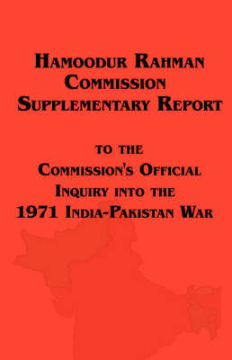 Hamoodur Rahman Commission of Inquiry Into the 1971 India-Pakistan War, Supplementary Report by Pakistan