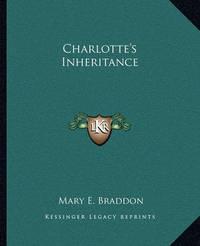 Charlotte's Inheritance by Mary , Elizabeth Braddon