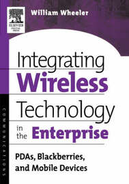 Integrating Wireless Technology in the Enterprise by William Wheeler
