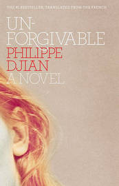 Unforgivable by Philippe Djian
