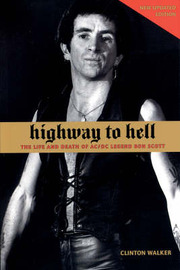 """Highway to Hell: The Life and Death of """"AC/DC"""" Legend Bon Scott by Clinton Walker"""