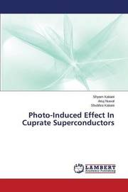 Photo-Induced Effect in Cuprate Superconductors by Kakani Shyam