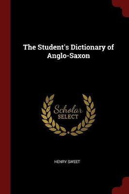 The Student's Dictionary of Anglo-Saxon by Henry Sweet