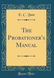 The Probationer's Manual (Classic Reprint) by E C Bass image