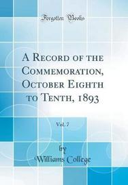 A Record of the Commemoration, October Eighth to Tenth, 1893, Vol. 7 (Classic Reprint) by Williams College