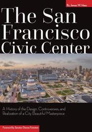 The San Francisco Civic Center by James W. Haas