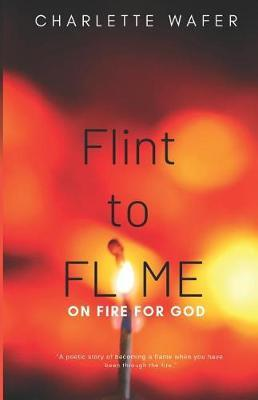 Flint to Flame by Charlette Wafer