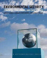 Environmental Security - Concepts, Challenges, and Case Studies by John Lanicci