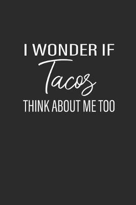 I Wonder If Tacos Think About Me Too by Taco Publishing