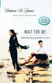 Wait for Me: Rediscovering the Joy of Purity in Romance by Rebecca St James