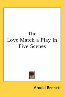 The Love Match a Play in Five Scenes by Arnold Bennett image