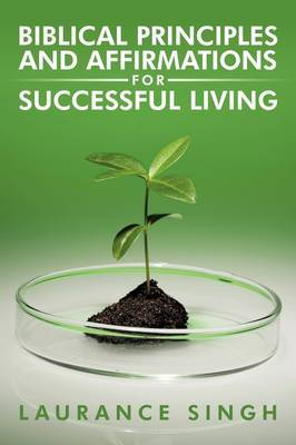 Biblical Principles and Affirmations for Successful Living by Laurance Singh image