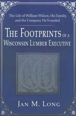 The Footprints of a Wisconsin Lumber Executive by Jan M. Long