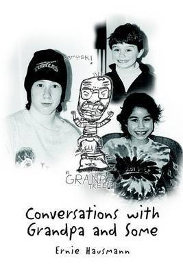 Conversations with Grandpa by Ernie Hausmann