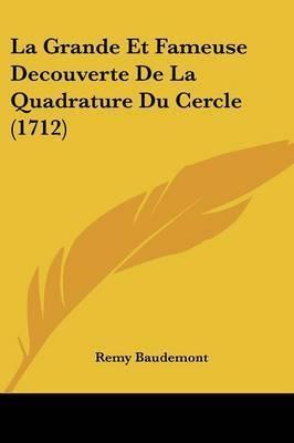 La Grande Et Fameuse Decouverte De La Quadrature Du Cercle (1712) by Remy Baudemont