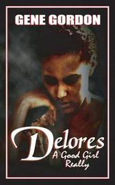 Delores, A Good Girl Really by Gene Gordon image