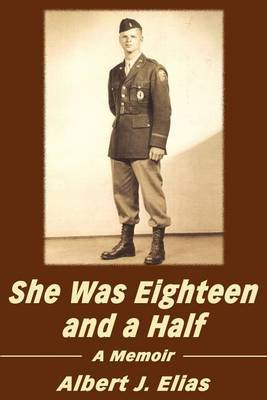 She Was Eighteen and a Half: A Memoir by Albert J. Elias image
