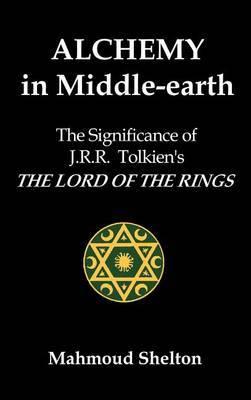 Alchemy in Middle-Earth by Mahmoud Shelton